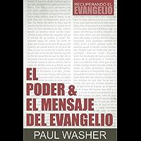 El Poder & el Mensaje del Evangelio (Recuperando el Evangelio nº 1) (Spanish Edition)