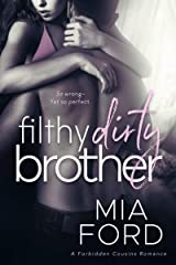 Filthy Dirty Brother: A Forbidden Cousins Romance Kindle Edition