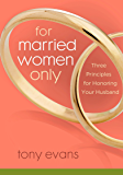 For Married Women Only: Three Principles for Honoring Your Husband (Tony Evans Speaks Out On...)