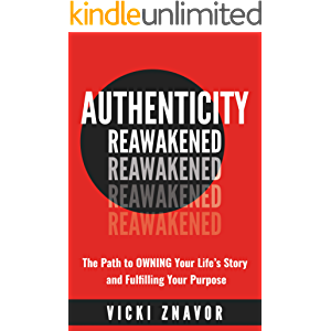AUTHENTICITY REAWAKENED: The Path to OWNING Your Life's Story and Fulfilling Your Purpose