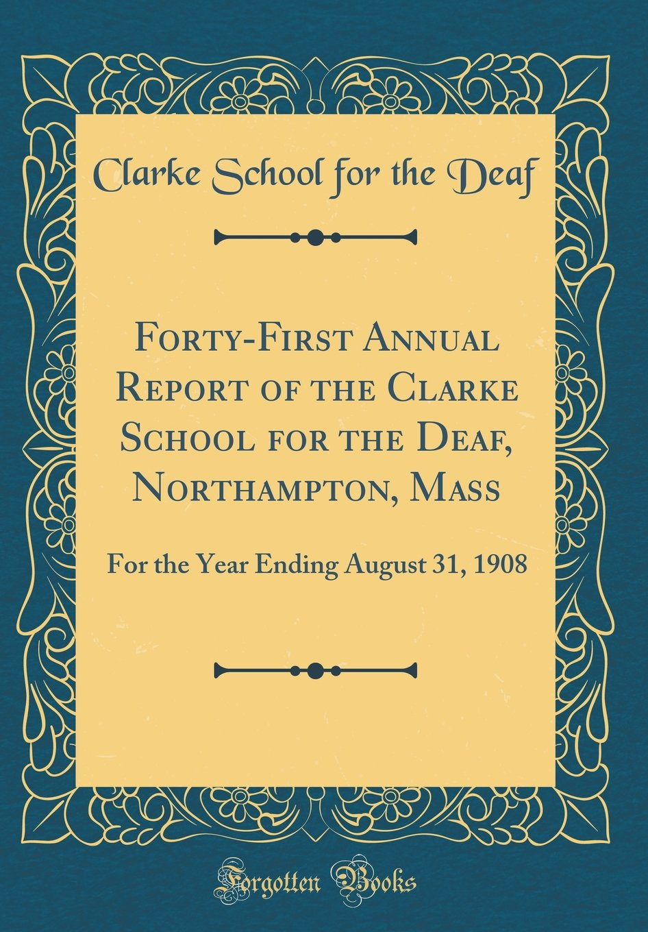 Download Forty-First Annual Report of the Clarke School for the Deaf, Northampton, Mass: For the Year Ending August 31, 1908 (Classic Reprint) ebook