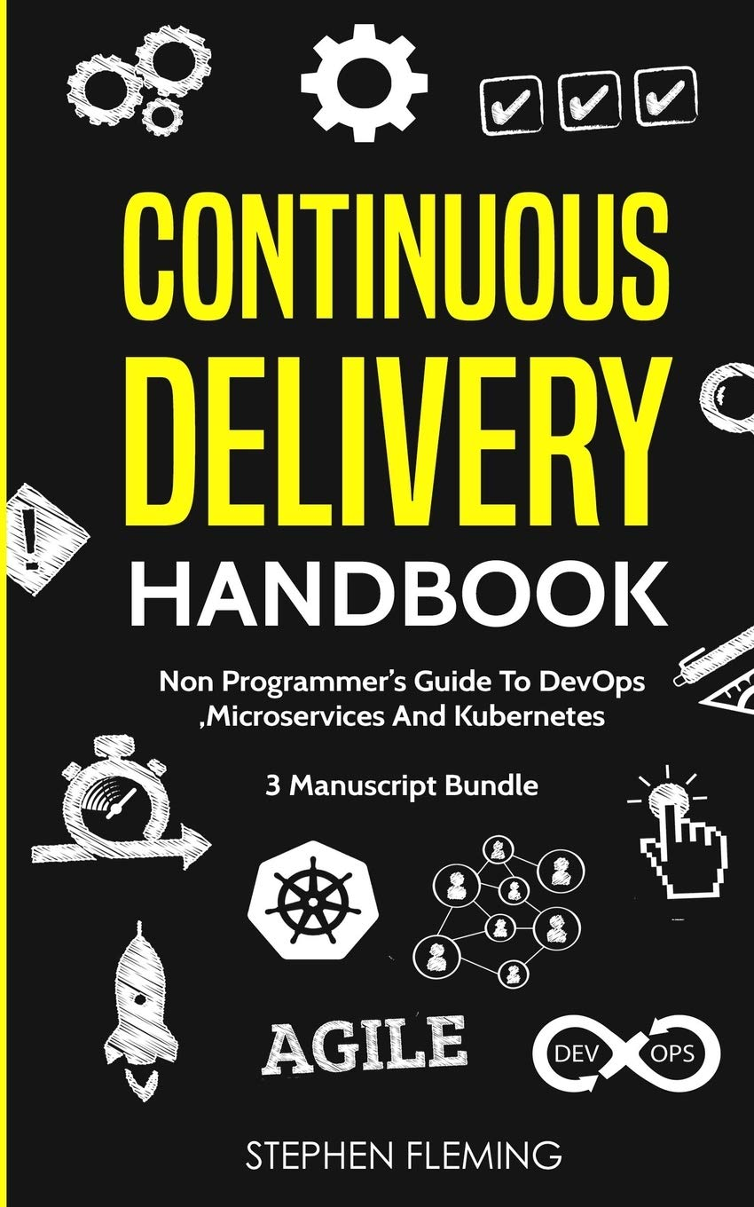 Continuous Delivery Handbook: Non-Programmer's Guide To DevOps, Microservices And Kubernetes
