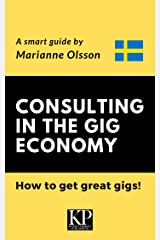 Consulting in the Gig Economy & How to get great gigs: About the Swedish Job Market Kindle Edition