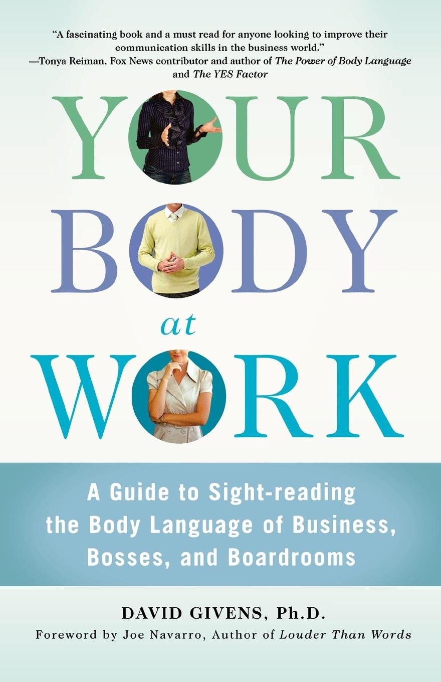 Your Body at Work: A Guide to Sight-reading the Body Language of Business, Bosses, and Boardrooms by St. Martin's Griffin