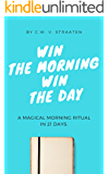 Win The Morning, Win The Day: A Transformational Morning Routine in 21 Days (Morning Routine Books)