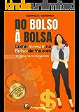 DO BOLSO À BOLSA - Como investir na bolsa de valores: Investir em ações - um guia para iniciantes