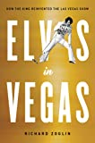 Elvis in Vegas: How the King Reinvented the Las Vegas Show