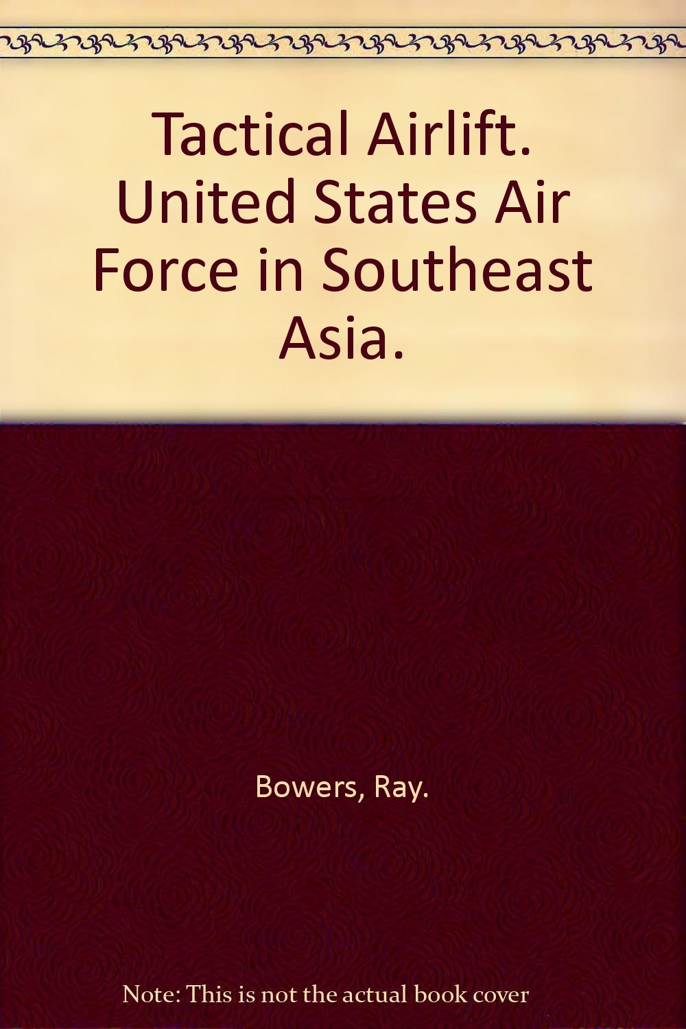 fd8c050c56257 Tactical Airlift. United States Air Force in Southeast Asia.: Ray ...