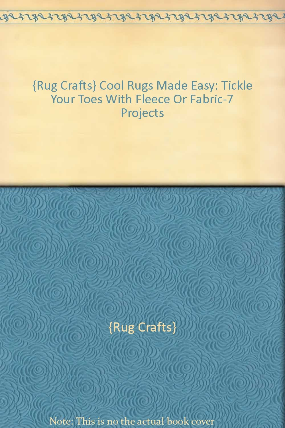 {Rug Crafts} Cool Rugs Made Easy: Tickle Your Toes With Fleece Or Fabric-7 Projects