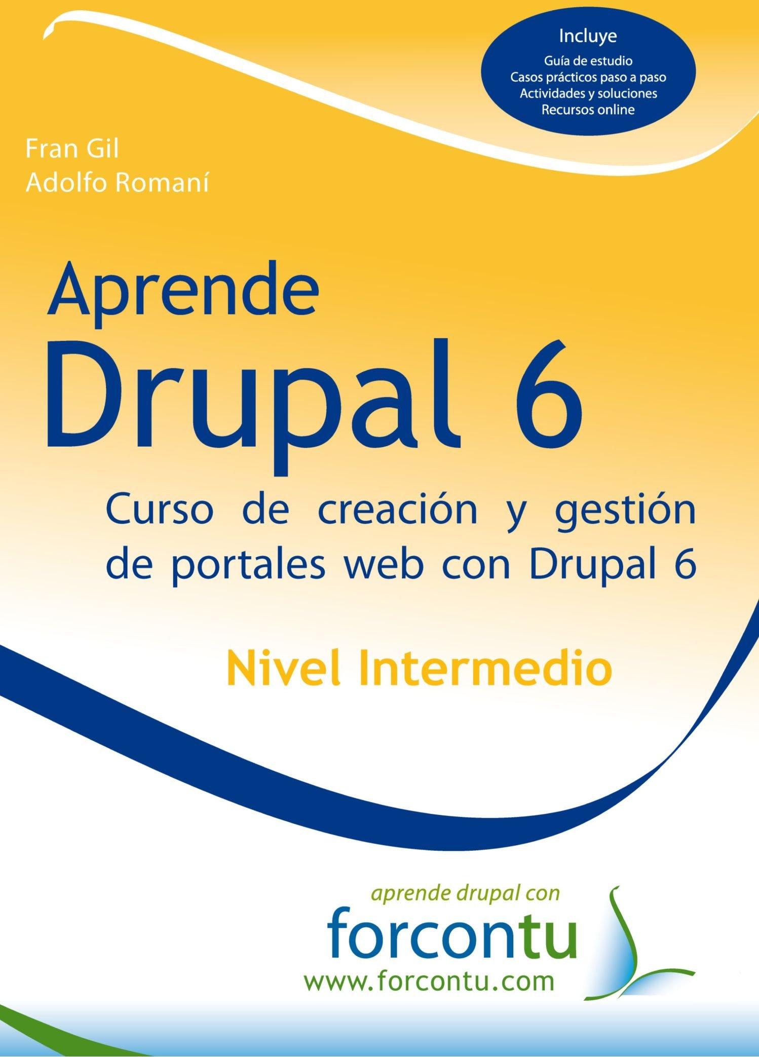 Aprende Drupal 6, Nivel Intermedio: Curso de Creacion y Gestion de Portales Web con Drupal 6 (Spanish Edition) pdf