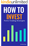 How To Invest - Forex Trading Strategies (Millionaire Mind Saga Book 4)