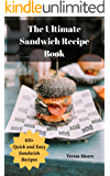 The Ultimate Sandwich Recipe Book:  101+ Quick and Easy Sandwich Recipes (Natural Food Book 90)