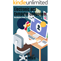 Electronic And Computer Component: Book for Kids Age 4-8, Boys or Girls, and Preschool Prep, Kindergarten,1st-2nd Grand, Activity Learning (English Edition)