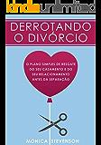 Derrotando o Divórcio: O Plano Simples De Resgate Do Seu Casamento e Do Seu Relacionamento Antes da Separação