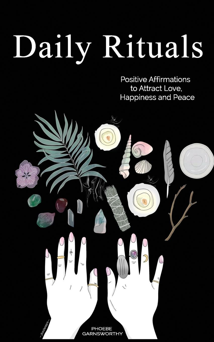 Daily Rituals: Positive Affirmations to Attract Love, Happiness and Peace pdf epub