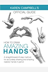 How to Draw AMAZING Hands: A Straightforward 6 Step Method for Accurately Drawing and Shading Realistic Hands in Pencil. (Karen Campbell's Official Guide) Paperback