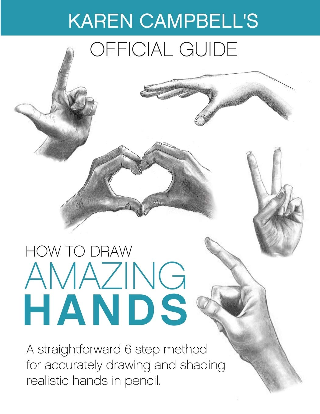 How To Draw Amazing Hands A Straightforward 6 Step Method For Accurately Drawing And Shading Realistic Hands In Pencil Karen Campbell S Official Guide Campbell Karen 9781734053036 Amazon Com Books