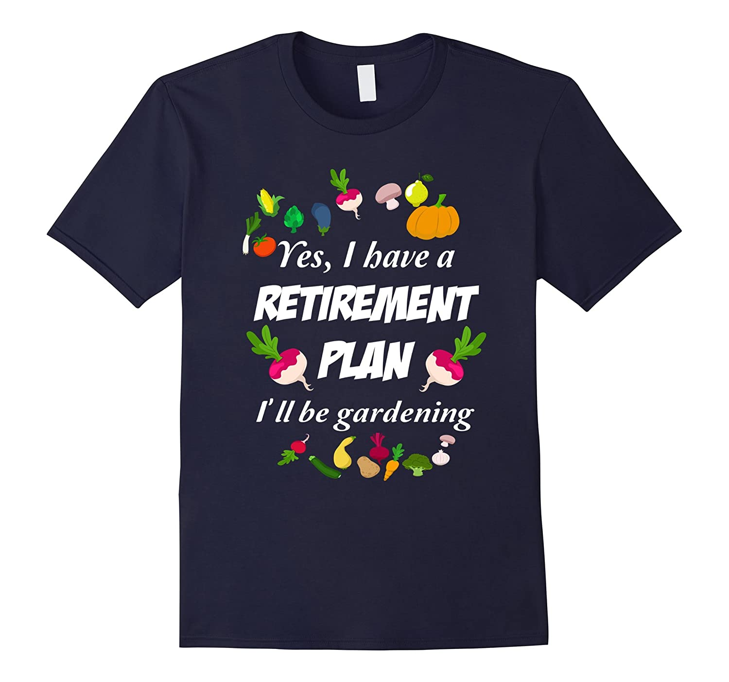 Yes I Have A Retirement Plan Ill Be Gardening Gardeners Gift TShirt Gardening T-Shirt-CL