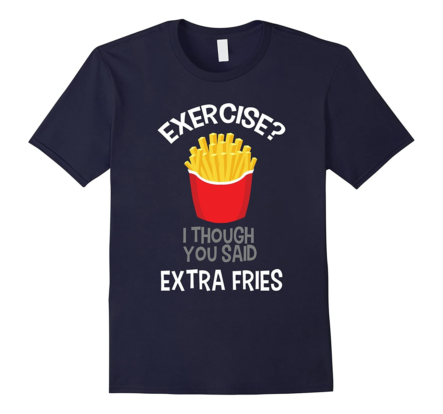Exercise? I Thought You Said Extra Fries! ~ Premium T-Shirt-TH