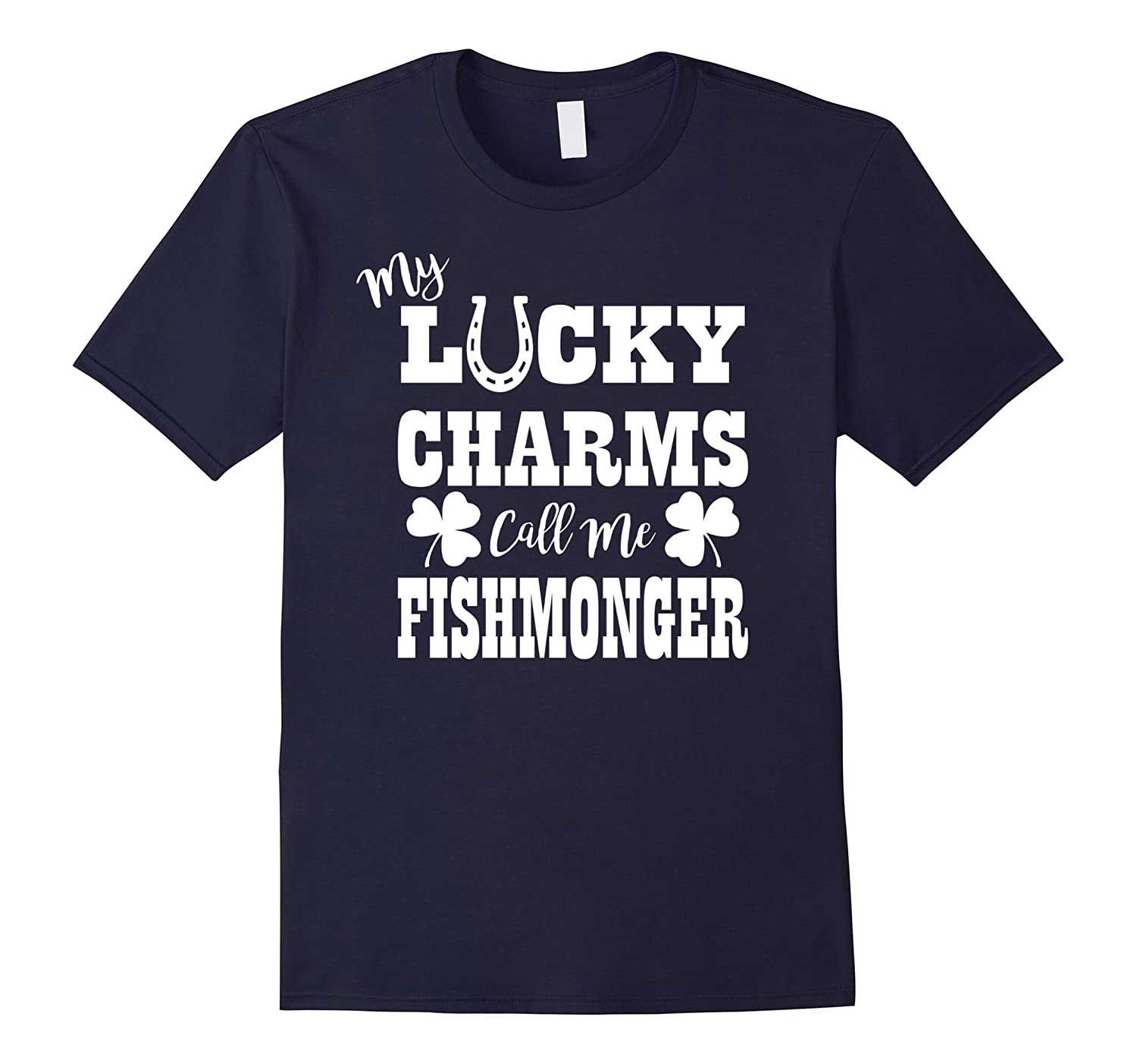My Lucky Charms Call Me Fishmonger T shirt-TD