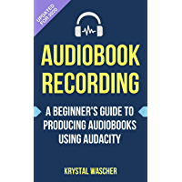 Audiobook Recording: A Beginner's Guide to Producing Audiobooks using Audacity (English Edition)