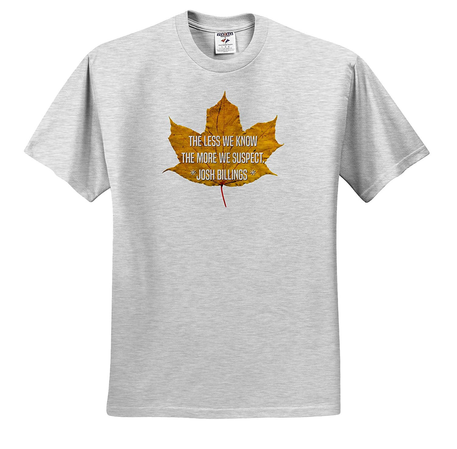 Quotes Josh Billing Maple Leaf and The Text The Less we Know The More we Suspect 3dRose Alexis Design T-Shirts