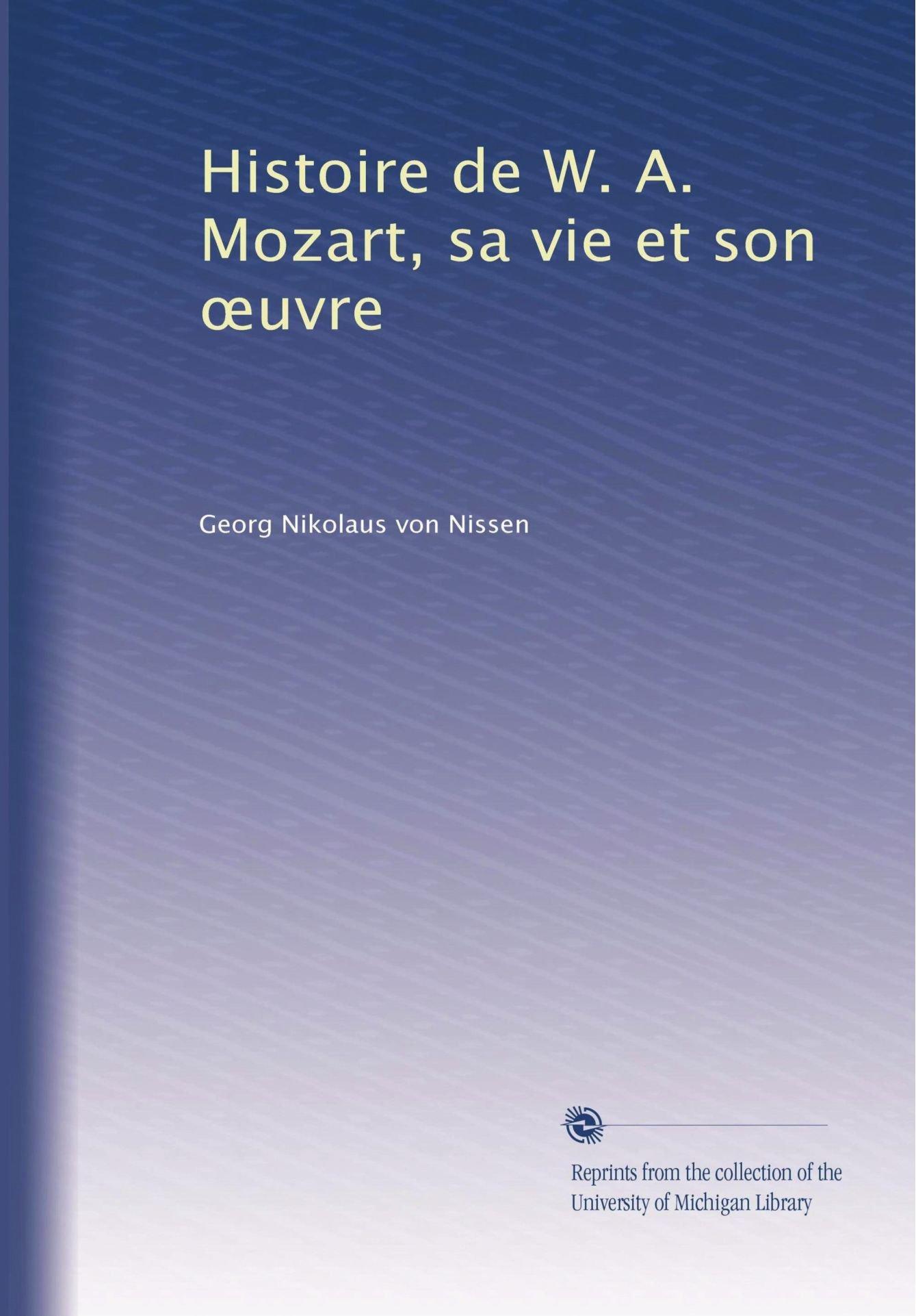 Histoire de W. A. Mozart, sa vie et son ?uvre (French Edition) pdf