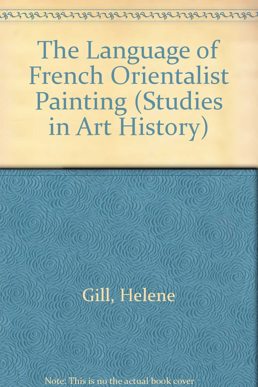 Language of French Orientalist Painting (Studies in Art History) by Edwin Mellen Pr