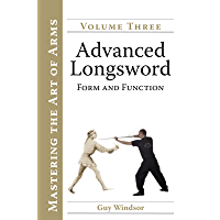 Advanced Longsword: Form and Function (Mastering the Art of Arms Book 3)