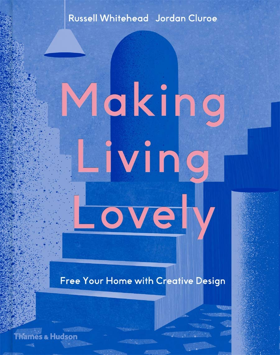 Making Living Lovely Free Your Home With Creative Design Cluroe Jordan Whitehead Russell 9780500022696 Amazon Com Books