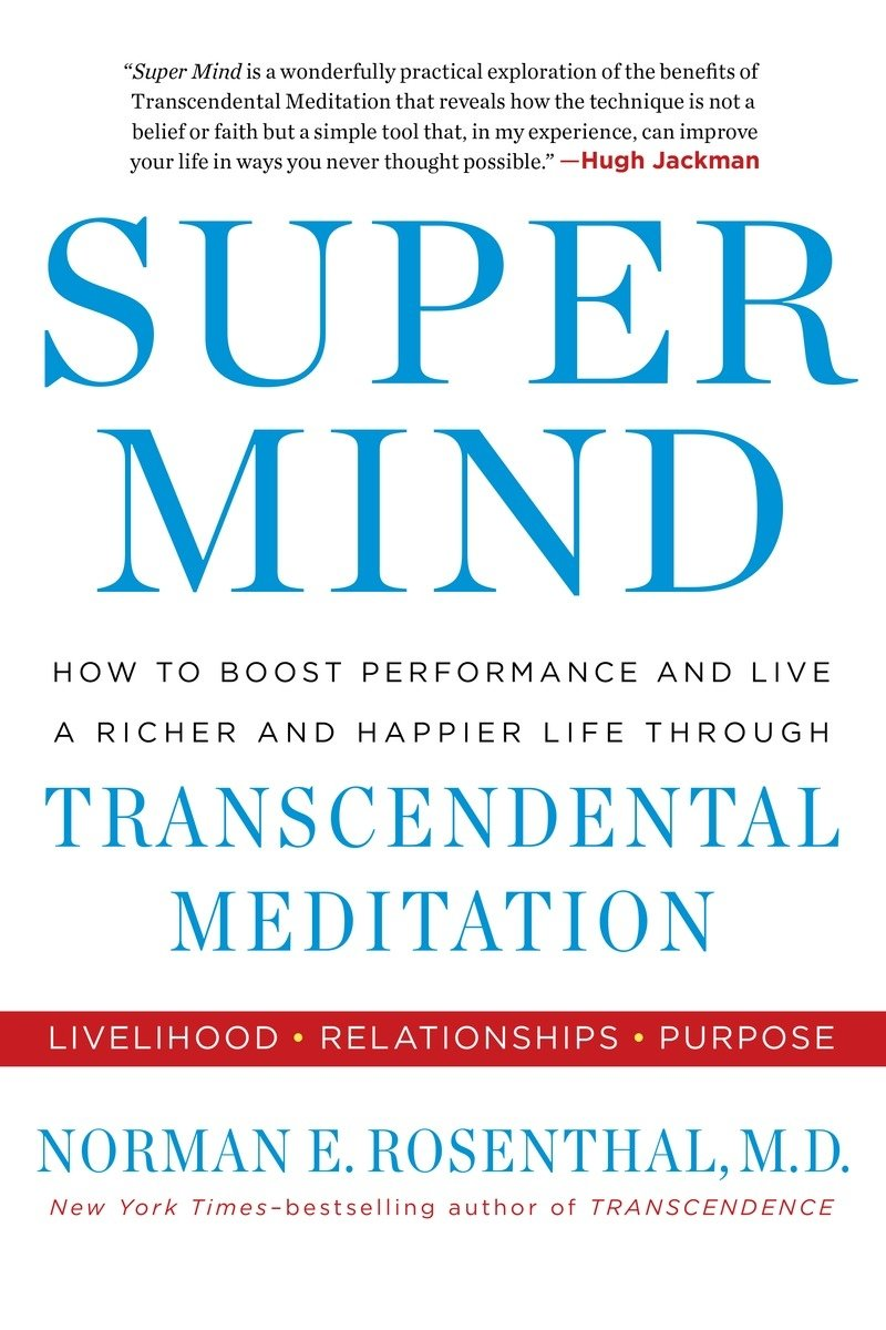 Read Online Super Mind: How to Boost Performance and Live a Richer and Happier Life Through Transcendental Meditation Text fb2 ebook