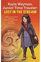 Kayla Wayman, Junior Time Traveler: Lost in the Stream: A Story Sprouts Collaborative Novel (Story Sprouts Novel Book 1) Kindle Edition
