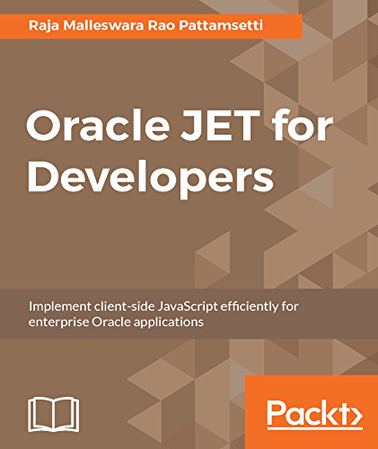 Oracle JET for Developers: Implement client-side JavaScript efficiently for enterprise Oracle applications