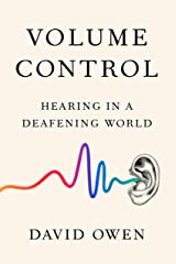 Volume Control: Hearing in a Deafening World Kindle Edition