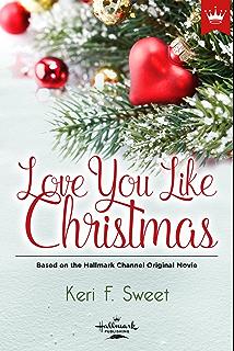 Miss christmas a heartwarming romance and 2017 hallmark film love you like christmas based on the hallmark channel original movie spiritdancerdesigns Choice Image
