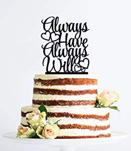 Always Have Always Will With Hearts Romantic For Wedding Elegant Party Decorations Cake Topper Wedding Anniversary Party Favors Wedding Gifts For Bride And Groom