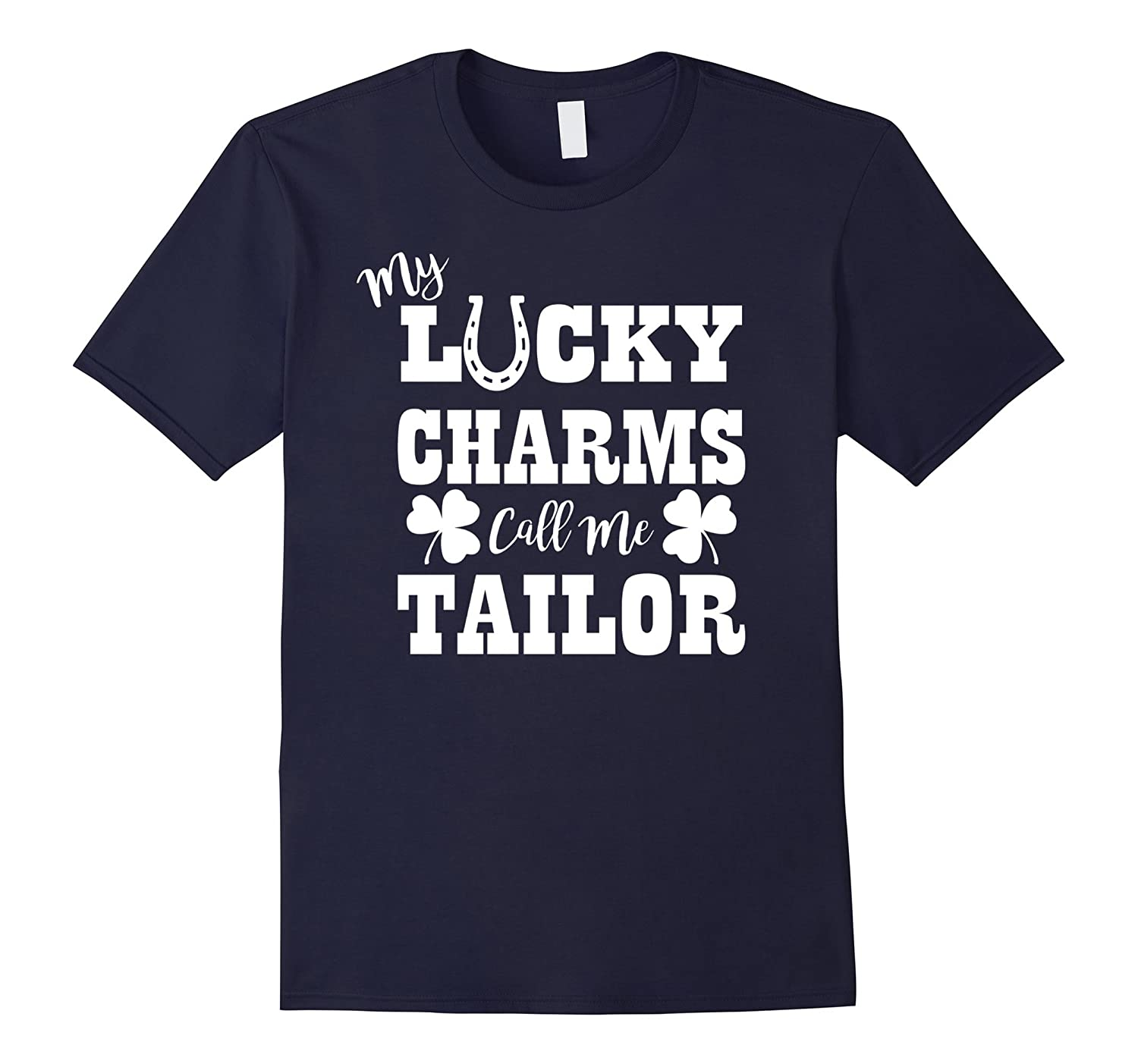My Lucky Charms Call Me Tailor T shirt-TD