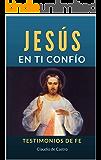 JESÚS EN TI CONFÍO: TESTIMONIOS DE FE. (LIBROS DIGITALES RECOMENDADOS)