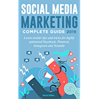 Social media marketing complete guide 2019: Learn insider tips and tricks for highly optimized Facebook, Pinterest, Instagram and Youtube (English Edition)