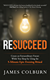 Resucceed: Create an Extraordinary Future While You Sleep by Using the 5-Minute Epic Evening Ritual (English Edition)