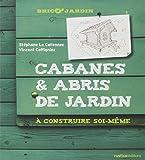 Cabanes & abris de jardin : A construire soi-même