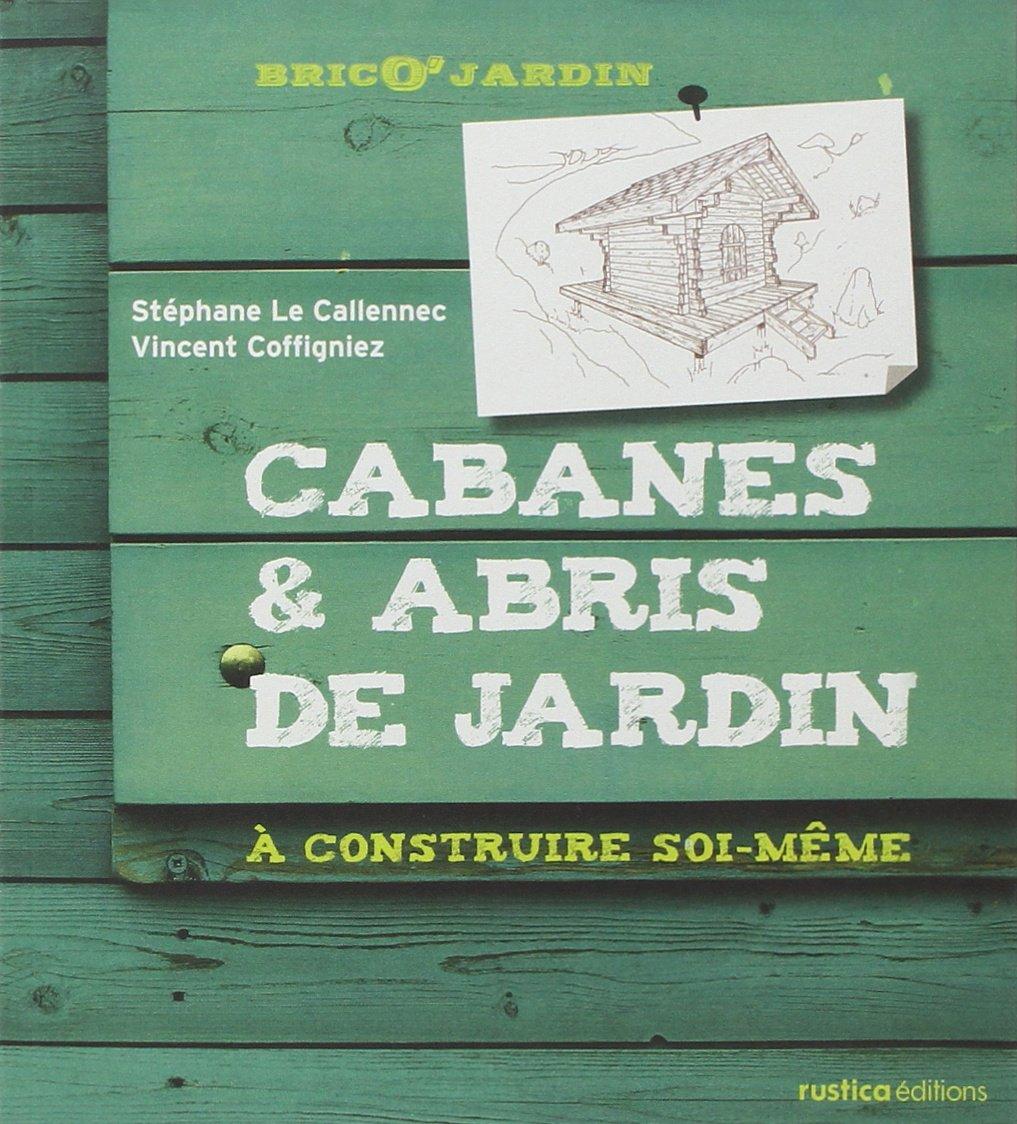 Amazon.fr   Cabanes U0026 Abris De Jardin : A Construire Soi Même   Stéphane Le  Callennec, Vincent Coffigniez   Livres