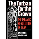 The Turban for the Crown: The Islamic Revolution in Iran (Studies in Middle Eastern History)