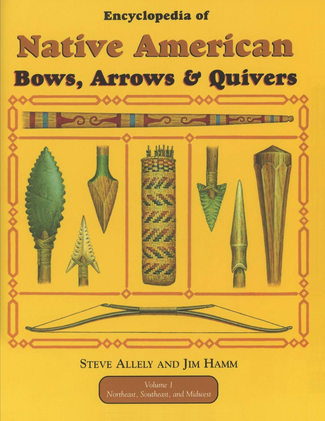 Encyclopedia of Native American Bow Arrows and Quivers Volume 1: Northeast Southeast and Midwest