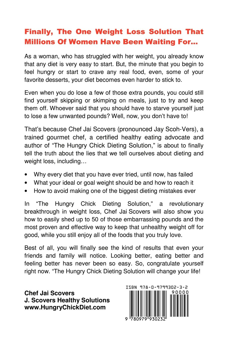 Hungry Chick Dieting Solution: Whoever Said That You Should Have To Starve  Yourself Just To Lose A Few Unwanted Pounds?: Chef Jai Scovers:  9780979930232: