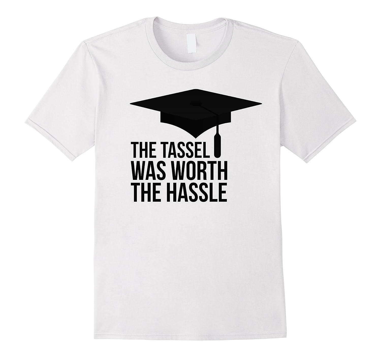 e1e5917274d8 The Tassel Was Worth The Hassle Graduation Hat Senior Tshirt-TD ...