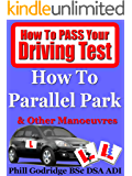 Learn To Drive: How To Parallel Park & Other Manoeuvres (How To Pass Your Driving Test Book 3)
