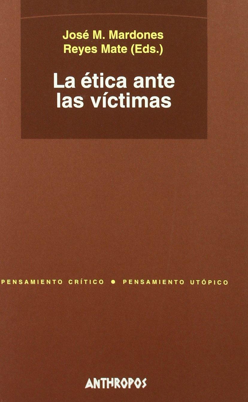 La etica ante las victimas/ The Ethics in the Victims (Pensamiento Critico Pensamiento Utopico/ Critical Thinking Utopical Thinking) (Spanish Edition) ...