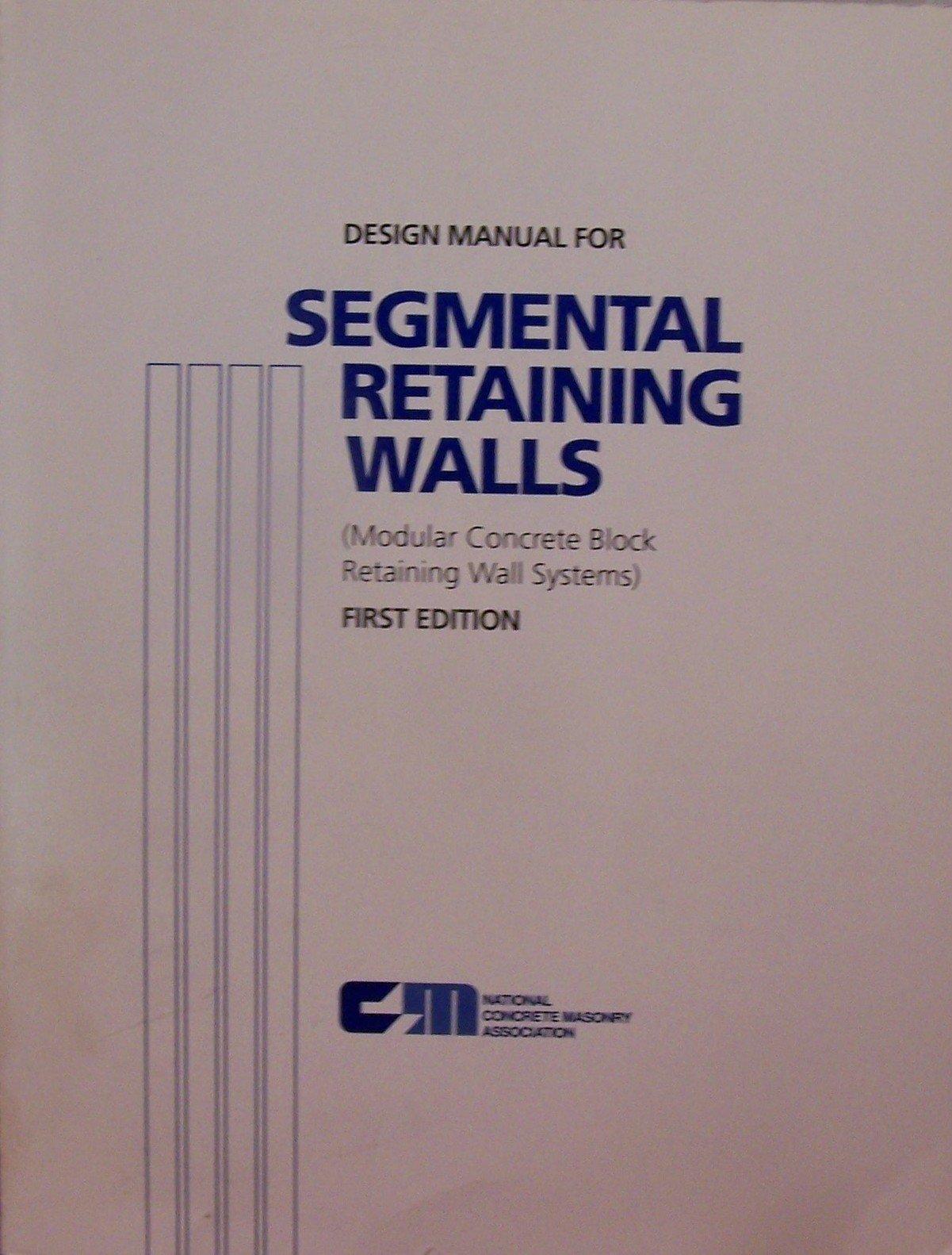 Design Manual For Segmental Retaining Walls: Modular Concrete Block  Retaining Wall Systems (NCMA Publication): Michael R Simac: 9781881384014:  Amazon.com: ...