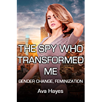 The Spy Who Transformed Me: Gender Change, Transformation (English Edition)